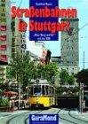 GOTTFRIED BAUER - Strassenbahnen in Stuttgart. Über Berg und Tal mit der SSB